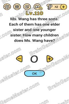 Answer Brain Boom Ms. Wang has three sons. Each of them has one elder sister and one younger sister. How many children does Ms. Wang have? Level 110